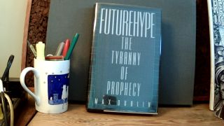 FUTUREHYPE: The Tyranny of Prophecy. Max DUBLIN