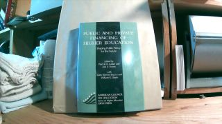 Public and Private Financing of Hight Education: Shaping Public Policy for the Future. Patrick M....