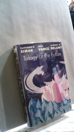 Trilogy of the Future. Jack VANCE, Clifford D. SIMAK, Samuel R. DELANY