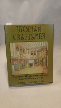 UTOPIAN CRAFTSMEN: The Arts and Crafts Movement from the Cotswolds to Chicago