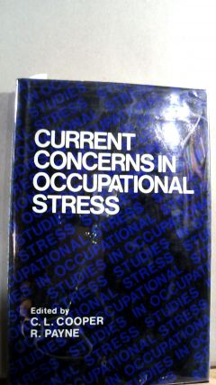 CURRENT CONCERNS IN OCCUPATIONAL STRESS. Gary L. COOPER, Roy Payne