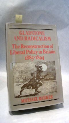 GLADSTONE AND RADICALISM: The Reconstruction of Liberal Policy in Britain 1885-1894