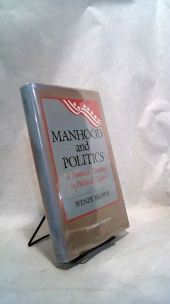MANHOOD AND POLITICS: A Feminist Reading in Political Theory.; Politics, Gender. Wendy BROWN