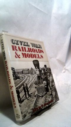 CIVIL WAR RAILROADS & MODELS. Edwin P. ALEXANDER