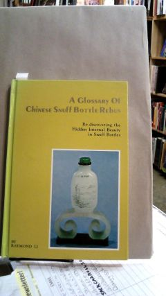 A Glossary of Chinese Snuff Bottles Rebus: Re-discovering the Hidden Internal Beauty in Snuff...