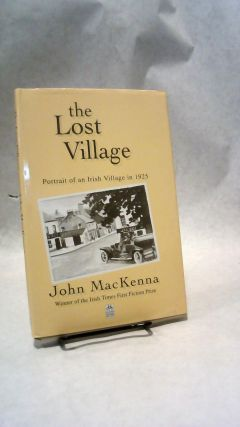 THE LOST VILLAGE: Portrait of an Irish Village in 1925. John MacKENNA