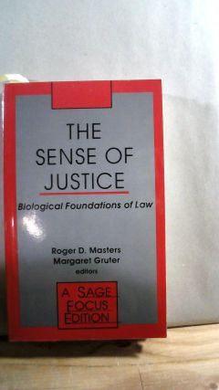 The Sense of Justice: Biological Foundation of Law.; LAW BIOLOGY. Roger D. MASTERS, Margaret GRUTER