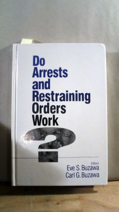 DO ARRESTS AND RESTRAINING ORDERS WORK?.;. Eve S. BUZAWA, Carl G