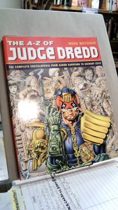 The A-Z of Judge Dredd: The Complete Encyclopedia from Aaron Aardvark to Zachary Zziiz. Mike BUTCHER