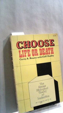 Choose! Life or Death: Reams Biological Theory of Ionization. Carey A. REAMS, Cliff DUDLEY