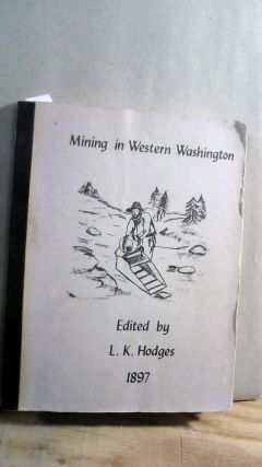MINING IN WESTERN WASHINGTON: A History of the Earliest Claims - Extract of the larger work,...