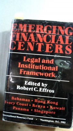 Emerging Financial Centers: Legal & Institutional Framework.;. Robert C. EFFROS