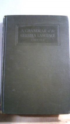 A Grammar of the German Language: Designed for a Thoro (Thorough0 and Practical Study of the...