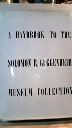 A Handbook to the Solomon R. Guggenheim Meseum Collection. Harry F. GUGGENHEIM