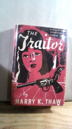 The Traitor. Harry K. THAW