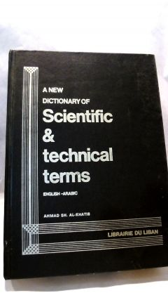 A NEW DICTIONARY OF SCIENTIFIC & TECHNICAL TERMS: English-Arabic.