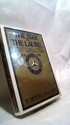 THE STAR AND THE LAUREL: The Centennial History of Daimler, Mercedes, & Benz, 1886-1986. Beverly...