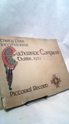 Thirty First International Eucharistic Congress, Dublin, 1932 Pictorial Record. Committee of the...