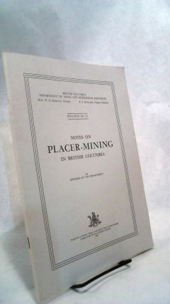 Notes on Placer-Mining in British Columbia by Officers of the Department. Bulletin No. 21. P. J....