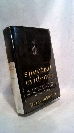 Spectral Evidence The Ramona Case: Incest, Memory, and Truth on Trial in Napa Valley. Moira Johnston