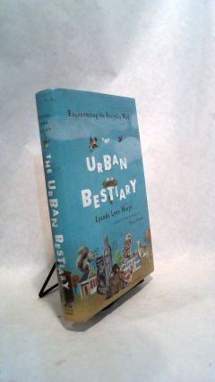 The Urban Bestiary: Encountering the Everyday Wild. Lyanda Lynn Haupt