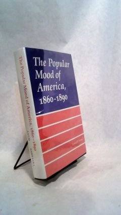 The Popular Mood of America, 1860-1890. Lewis O. Saum