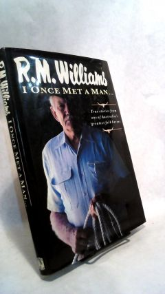 I Once Met A Man...: True Stories from One of Australia's Greatest Folk Heroes. R M. Williams