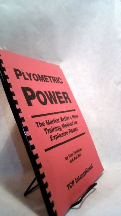 Plyometric Power: The Martial Art's New Training Method for Explosive Power. Tom Skotidas, Kai Zee