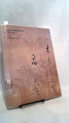 Word in Flower: The Visualization of Classical Literature in Seventeenth-Century Japan. Carolyn...
