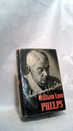 Autobiography With Letters. William Lyon Phelps