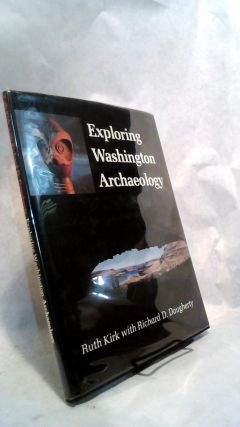 Exploring Washington Archaeology. Ruth KIRK, Richard D. DAUGHERTY