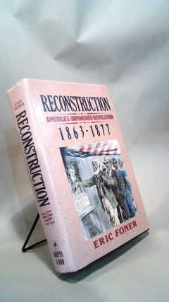Reconstruction: America's Unfinished Business 1863-1877. Eric FONER