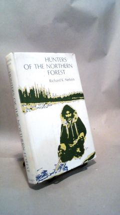 Hunters of the Northern Forest. Richard K. NELSON