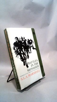 Battles in the Monsoon: Campaigning in the Central Highlands; South Vietnam; Summer 1966. S. L....