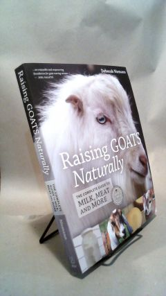 Raising Goats Naturally: The Complete Guide to Milk, Meat, and More. Deborah NIEMANN