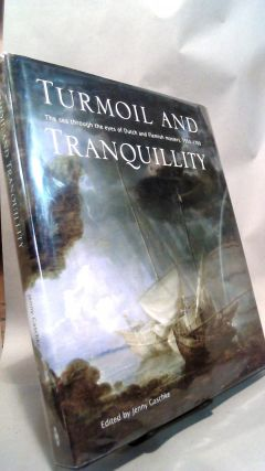 Turmoil and Tranquility: The Sea Through the Eyes of Dutch and Flemish Masters, 1550-1700. Jenny...