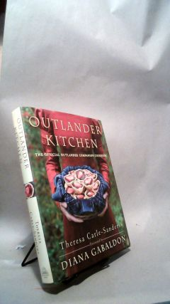 Outlander Kitchen: The Official Outlander Companion Cookbook. Theresa CARLE-SANDERS