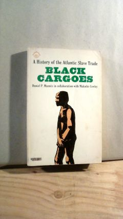 Black Cargoes: A History of the Atlantic Slave Trade 1518-1865. Daniel P. MANNIX