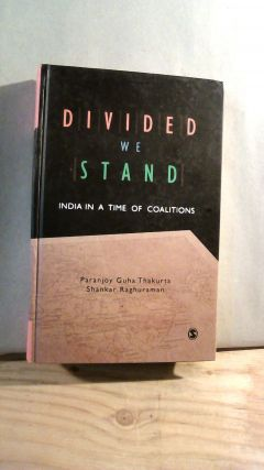 Divided We Stand: India in a Time of Coalitions. Paranjoy Guha THAKURTA, Shanker RAGHURAMAN