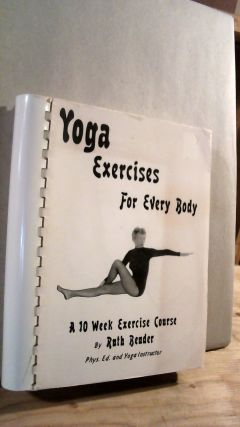 Yoga Exercises for Every Body: A 10 Week Exercise Course. Ruth BENDER