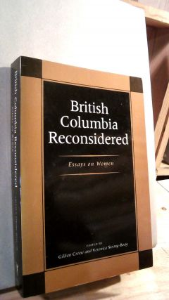 British Columbia Reconsidered: Essays on Women. Gillian CREESE, Veronica STRONG-BOAG