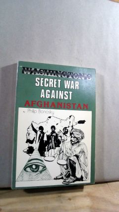 Washington's Secret War Against Afghanistan. Phillip BONOSKY
