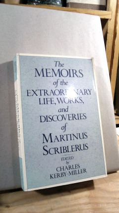 The Memoirs of the Extraordinary Life, Works, and Discoveries of Martinus Scriblerus. Charles...