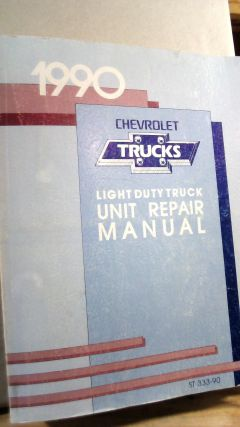 1990 Chevrolet Trucks Light Duty Truck Unit Repair Manual. Chevrolet Motor Division