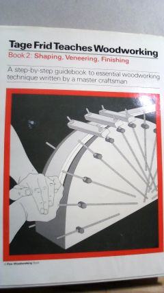 Tage Frid Teaches Woodworking Book 2: Shaping, Vaneering, Finishing: A Step-By-Step Guidebook to...