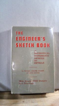 The Engineers Sketch Book of Mechanical Movements Devices and Details: With Nearly 3000 Designs...