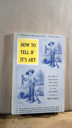 How to Tell If It's Art: The ABC's of Figuring Out What Makes Art Valuable To You (And Others)....
