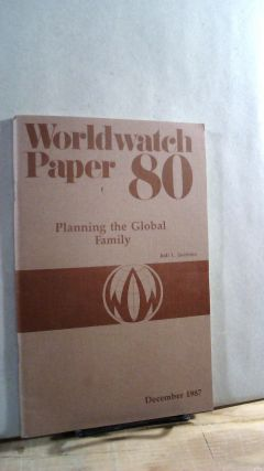 Worldwarch Paper 80: Planning the Global Family. Jodi L. JACOBSON