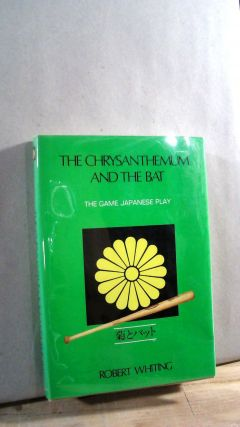 The Chrysanthemum and the Bat: The Game Japanese Play. Robert WHITING