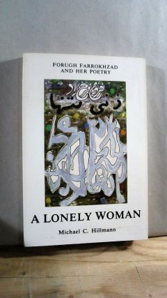 A Lonely Woman: Forugh Farrokhzad and Her Poetry. Michael C. HILLMANN